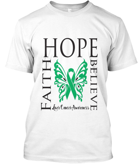 Hope Faith Believe Liver Cancer Awareness White T-Shirt Front