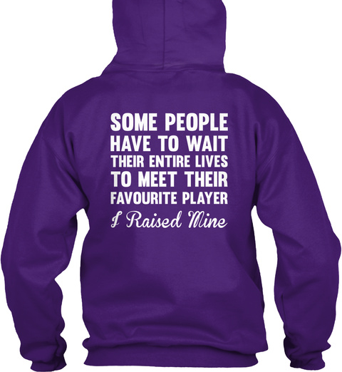 Some People Have To Wait Their Entire Lives To Meet Their Favorite Player I Raised Mine Purple Sweatshirt Back