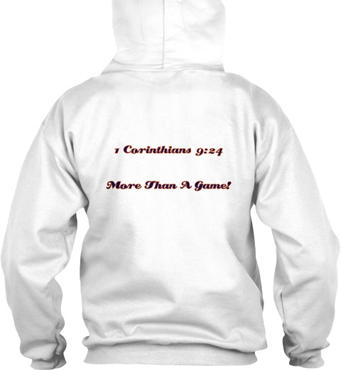 1 Corinthians 9:24 More Than A Game! White Sweatshirt Back