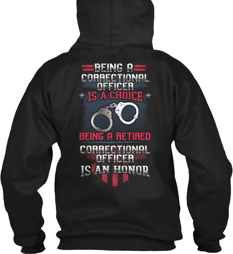 Being A Correctional Officer Is A Choice Being A Retired Correctional Officer Is An Honor Black T-Shirt Back