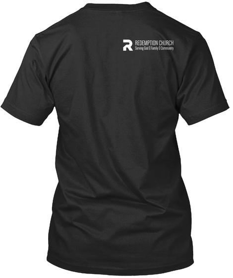 R Redemption Church Serving God Ll Family Ll Community Black T-Shirt Back