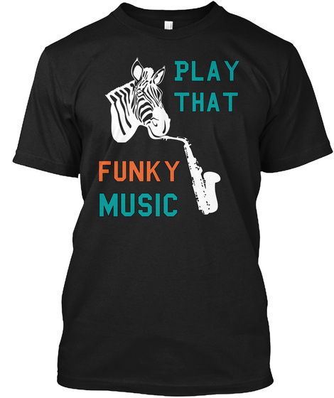 Play That Funky Music Black T-Shirt Front