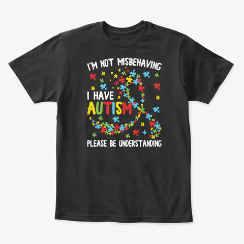 Not Misbehaving Have Autism Warrior Gift Black T-Shirt Front