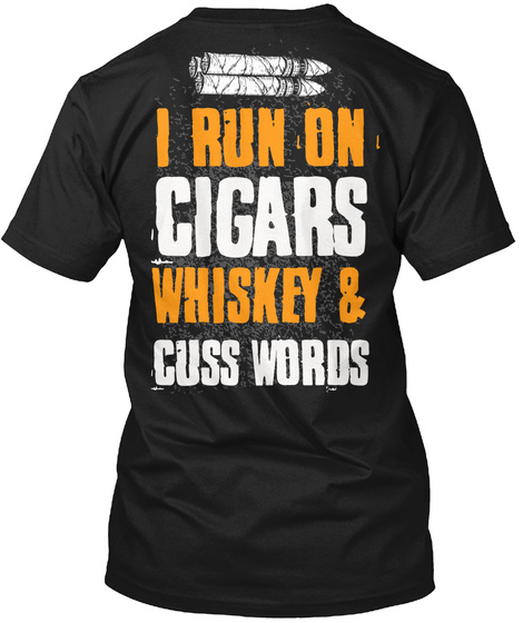 I Run On Cigars Whiskey & Cuss Words Black T-Shirt Back
