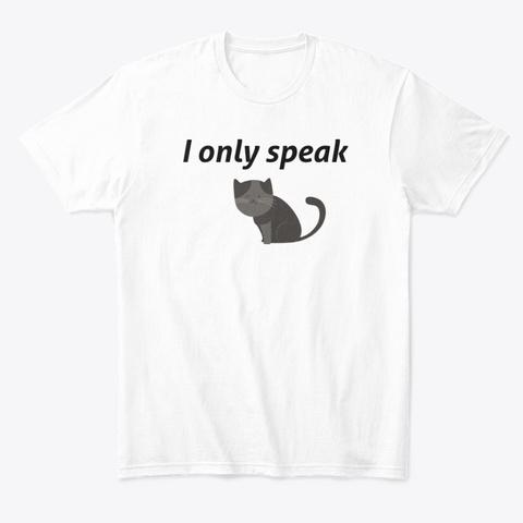 I Only Speak Cat White T-Shirt Front