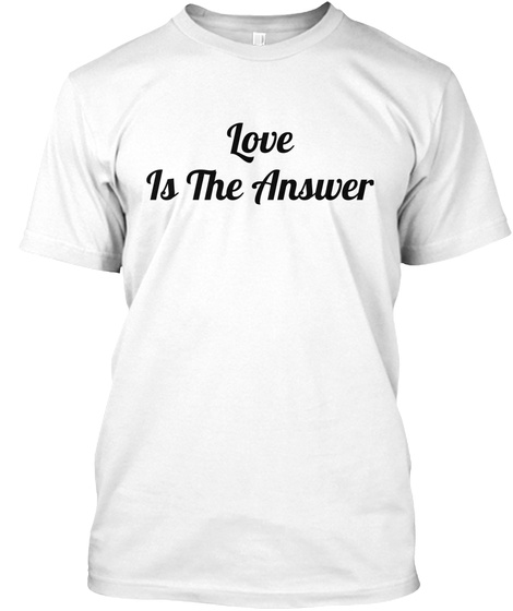 Love Is The Answer White T-Shirt Front