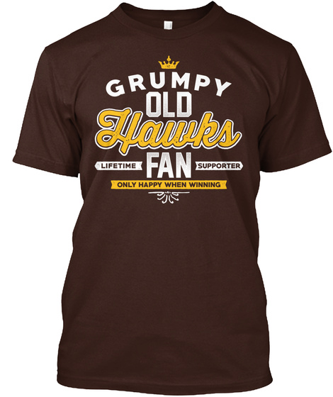 Grumpy Old Hawks Lifetime Fan Supporter Only Happy When Winning  Dark Chocolate T-Shirt Front