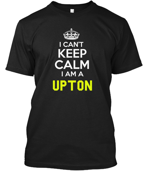 I Can't Keep Calm I Am A Upton Black T-Shirt Front