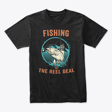 Fishing Is The Reel Deal Fishing T Shirt Black T-Shirt Front