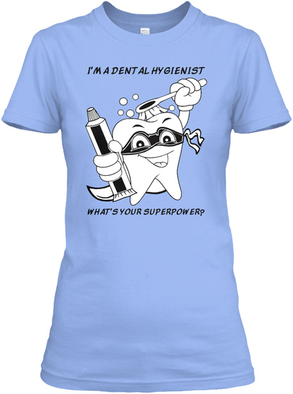 I'm A Dental Hygienist What's Your Superpower? Light Blue T-Shirt Front