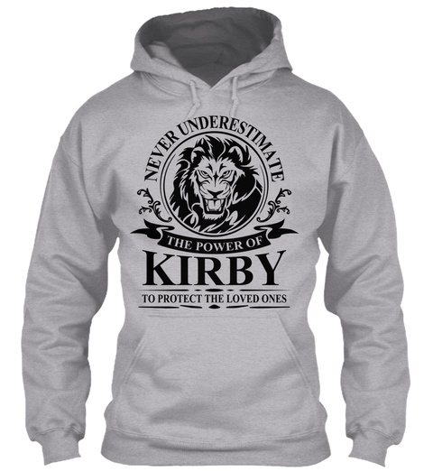 Never Underestimate The Power Of Kirby To Protect The Loved Ones Sport Grey T-Shirt Front
