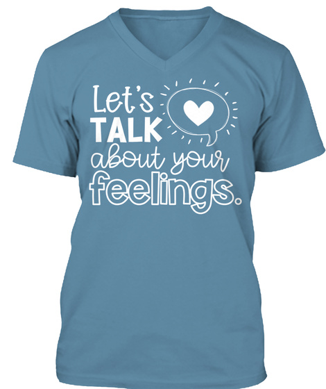 Let's Talk About Your Feelings Steel Blue T-Shirt Front