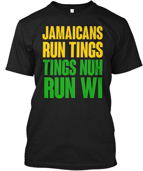 Jamaicans Run Tings Tings Nuh Run Wi Black T-Shirt Front
