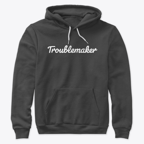 Troublemaker Dark Grey Heather T-Shirt Front