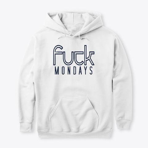 Fuck Mondays White T-Shirt Front