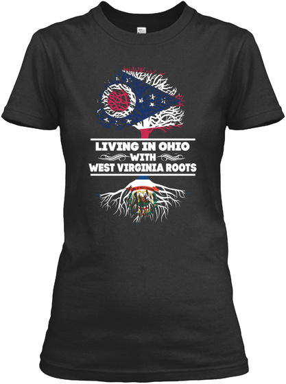 Living In Ohio With West Virginia Roots Black Women's T-Shirt Front