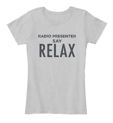Radio Presenter Say Relax Light Heather Grey T-Shirt Front
