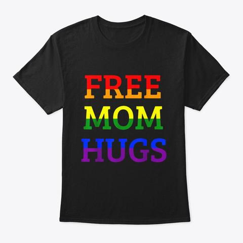 Free Mom Hugs T Shirt Lgbt T Shirt Black T-Shirt Front