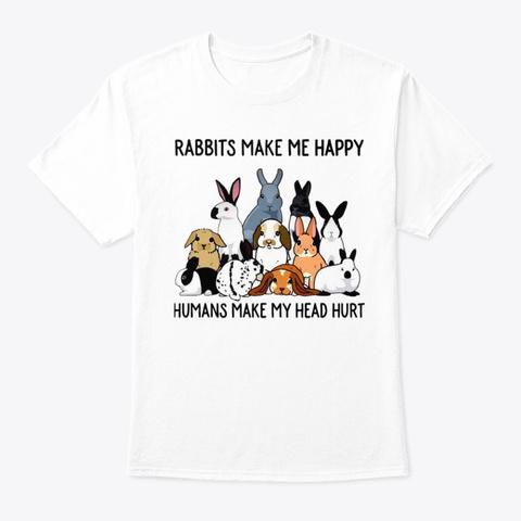 Rabbits Make Me Happy  White T-Shirt Front