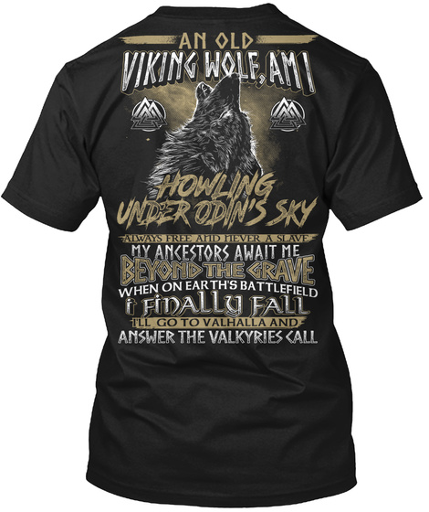 An Old Viking Wolf, Ami Howling Under Odin's Sky Always Free And Hevera Slave My Ancestors Awit Me Beyond The Grave... Black T-Shirt Back