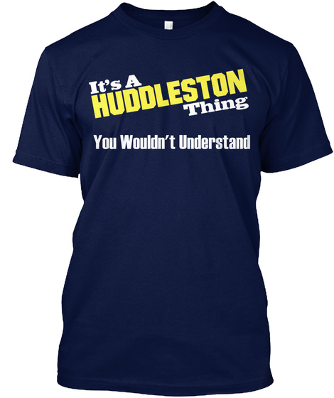 It's A Huddleston Thing You Wouldn't Understand Navy T-Shirt Front