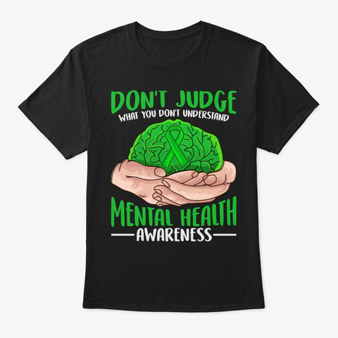 Mental Health Awareness Gift Don't Judge Black T-Shirt Front