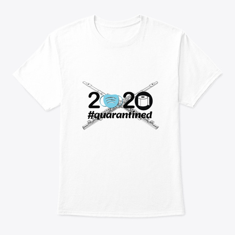 2020 #Quarantined   Flute White T-Shirt Front