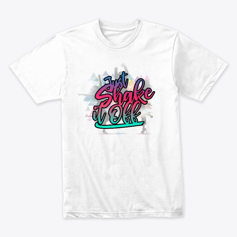 Just Shake It Off White T-Shirt Front