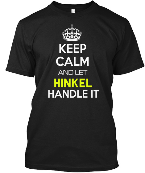 Keep Calm And Let Hinkel Handle It Black T-Shirt Front