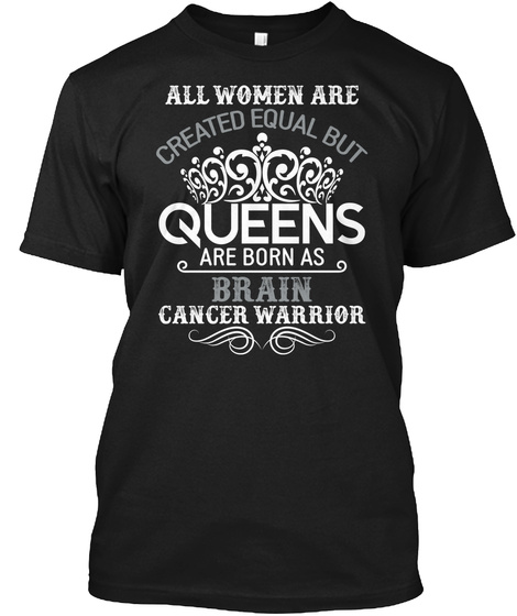 Queens Are Born | Brain Cancer Black T-Shirt Front