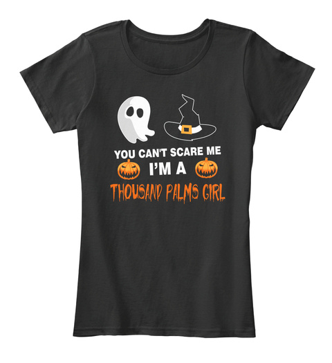 You Cant Scare Me. I Am A Thousand Palms Girl Black T-Shirt Front