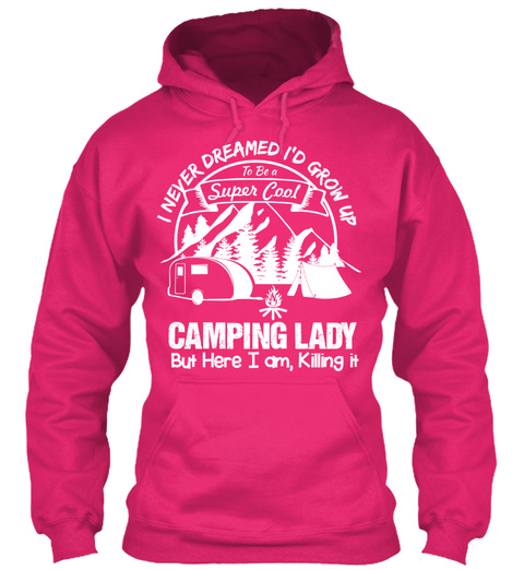 I Never Dreamed I'd Grow Up To Be A Super Cool Camping Lady But Here I Am, Killing It Heliconia T-Shirt Front