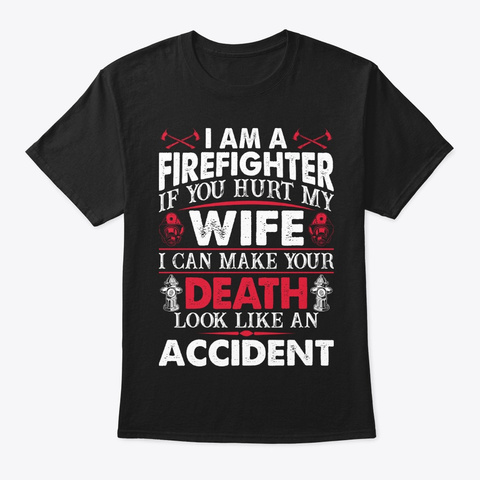 Firefighter If You Hurt My Wife Shirt Black T-Shirt Front