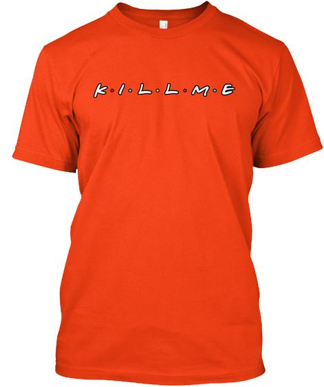 K. I. L. L. M. E Deep Orange  T-Shirt Front