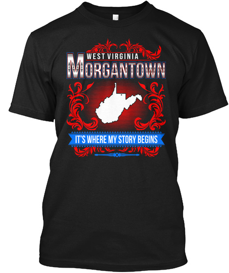 West Virginia Morgantown It's Where My Story Begins Black T-Shirt Front