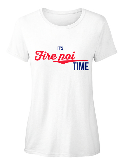 It's Fire Poi Time White Women's T-Shirt Front