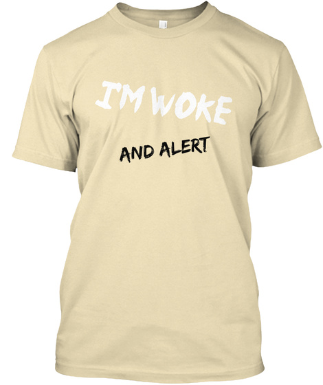 I'm Woke And Alert Cream T-Shirt Front