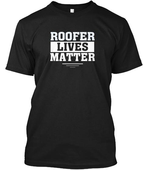 Roofer Lives Matter Black T-Shirt Front
