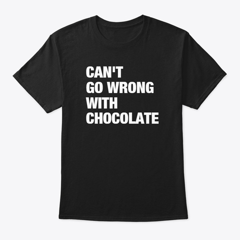Can't Go Wrong With Chocolate (Official) Black T-Shirt Front