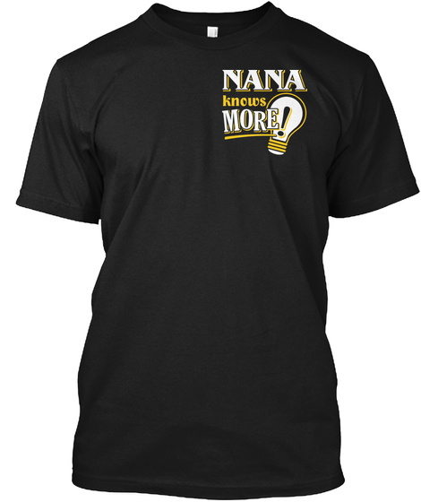 Nana Knows More !  Black T-Shirt Front