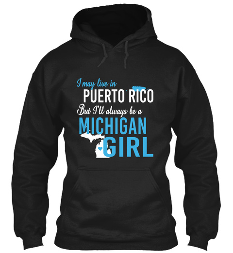 I May Live In Puerto Rico But Always Be A Michigan Girl  Black T-Shirt Front
