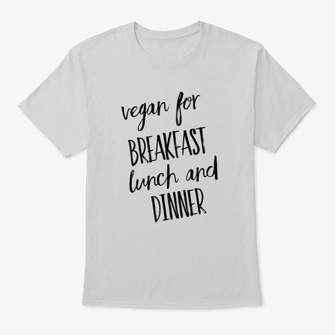 Vegan For Breakfast Lunch Dinner Light Steel Camiseta Front