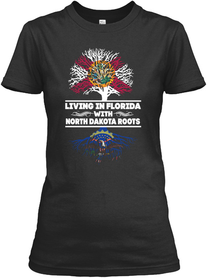 Living In Florida With North Dakota Roots Black T-Shirt Front