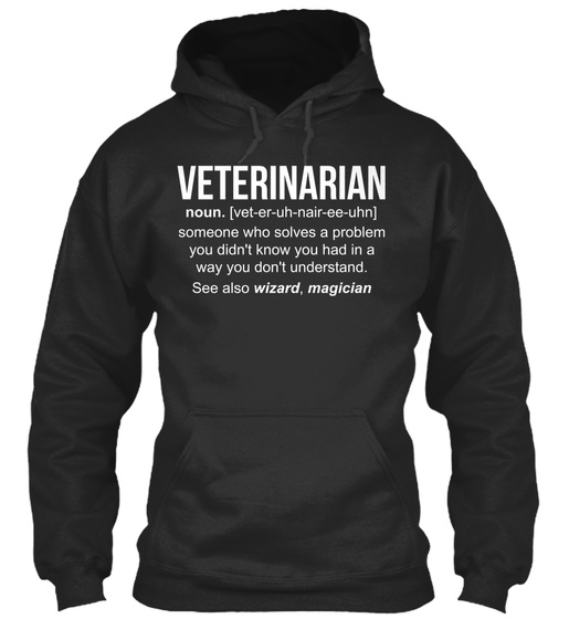 Veterinarian Noun. [Vet Er Uh Nair Ee Uhn] Someone Who Solves A Problem You Didn't Know You Had In A Way You Don't... Sweatshirt Front
