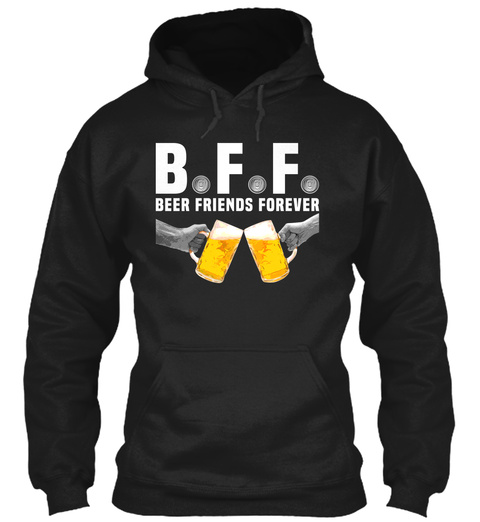 B.F.F Beer Friends Forever Black T-Shirt Front