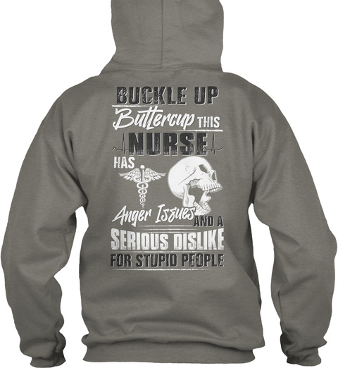 Buckle Up Buttercup This Nurse Has Anger Issues And A Serious Dislike For Stupid People Charcoal T-Shirt Back