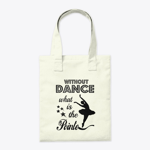 Without Dance What Is The Pointe. Ballet Natural T-Shirt Back