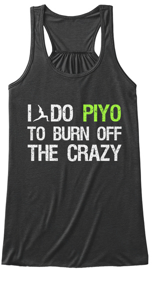 I Do Piyo To Burn Off The Crazy  Dark Grey Heather Women's Tank Top Front
