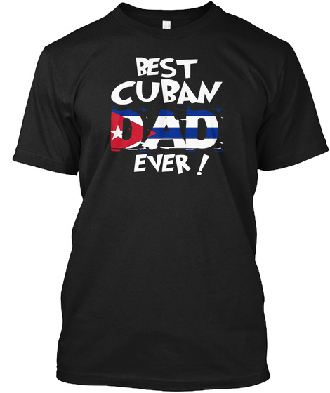 Best Cuban Dad Ever! T Shirt Black T-Shirt Front