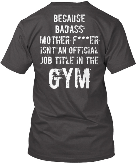 Because Badass Mother Fer Isn't An Official Job Title In The Gym Dark Grey Heather T-Shirt Back